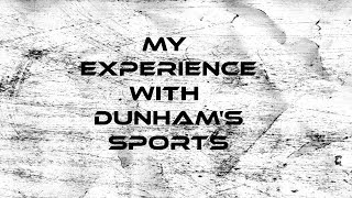 My Experince with Dunham's Sports