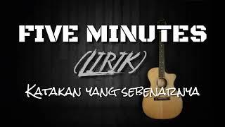 Download lagu Five minutes katakan yang sebenarnya (lirik