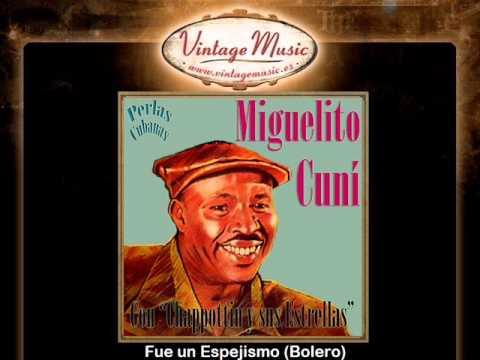 Miguelito Cuni -- Fue un Espejismo (Bolero)