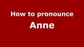 How to Pronounce Anne - PronounceNames.com