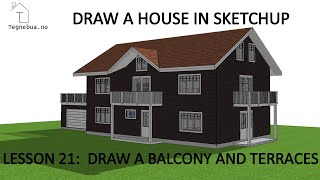 THE SKETCHUP PROCESS to draw a house - Lesson 21 -  Draw a balcony and terraces