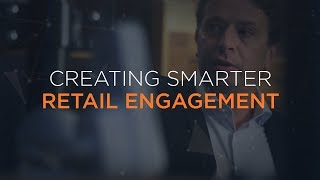 Creating smarter retail engagement