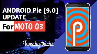 How to install official Android 9 0 Pie on moto G3 All