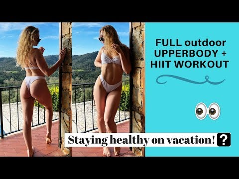How to STAY ON TRACK ON VACATION! Healthy meals &  FULL OUTDOOR(anywhere)  upperbopdy + hiit WORKOUT