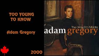 Watch Adam Gregory Too Young To Know video