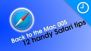 Back to the Mac 005: 12 handy Safari tips [9to5Mac]