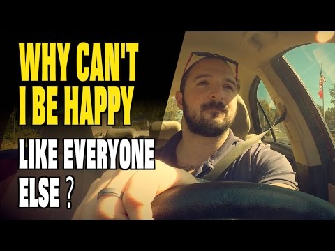 Why Can't I Be HAPPY LIKE EVERYONE ELSE? |...