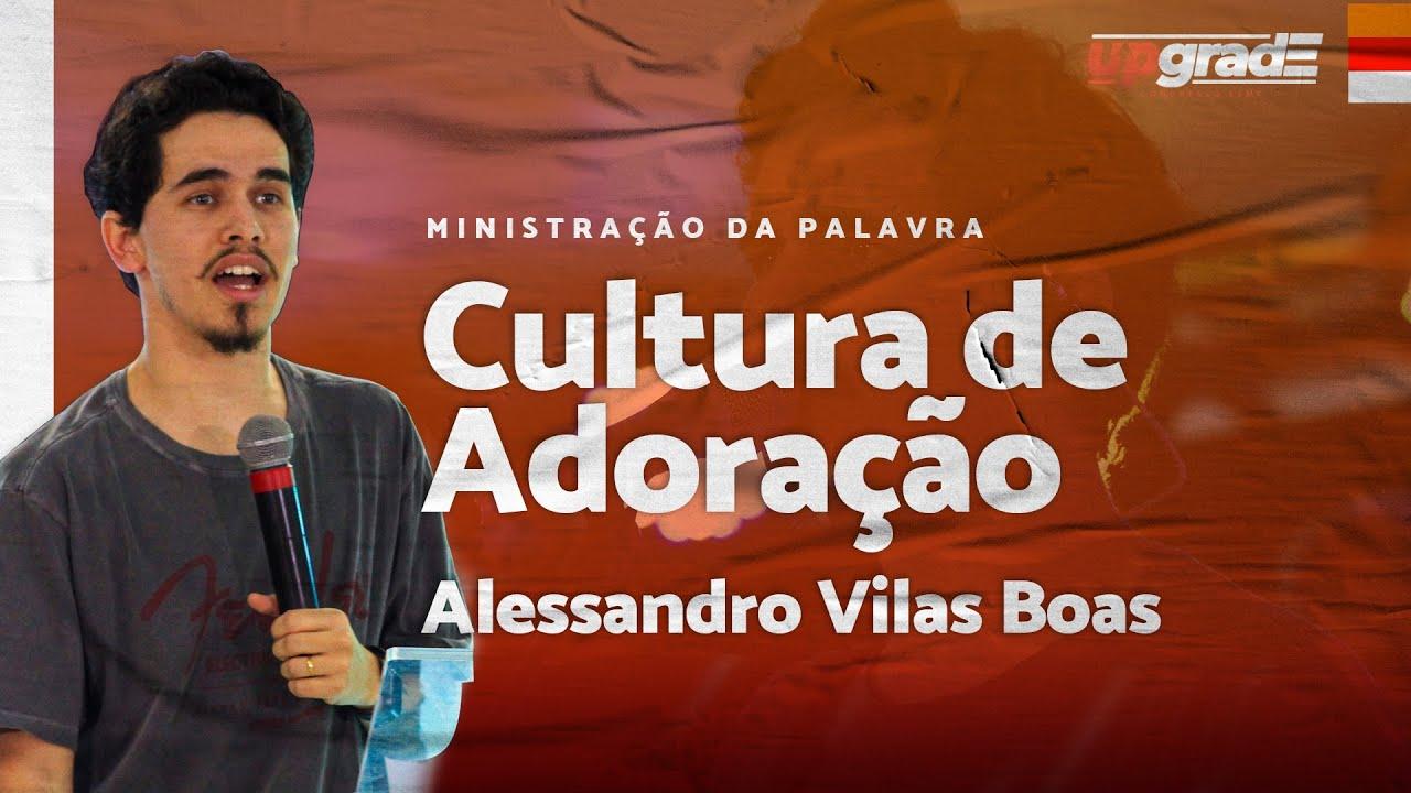CULTURA DE ADORAÇÃO - Alessandro Vilas Boas // Upgrade ESMC 2019