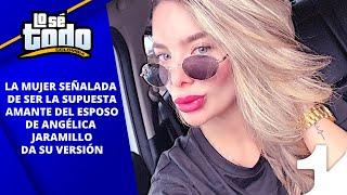 Lo Sé Todo - Supuesta amante de esposo de Angélica Jaramillo da su versión de lo que pasó YouTube Videos