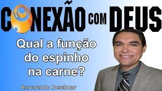 QUAL A FUNÇÃO DO ESPINHO NA CARNE (Rev Joselmar)   CONEXÃO COM DEUS