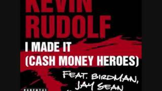 Kevin Rudolf - I Made It Lyrics (Cash Money Heroes) feat. Lil Wayne Birdman & Jay Sean