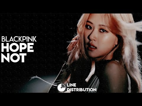 BLACKPINK (블랙핑크) – Hope Not (아니길) | Line Distribution
