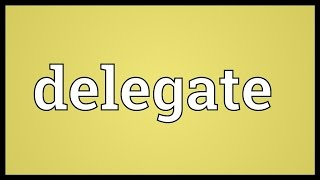 Delegate Meaning