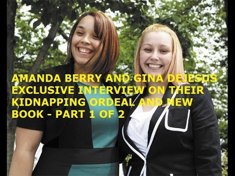 AMANDA BERRY AND GINA DEJESUS - EXCLUSIVE INTERVIEW ON KIDNAPPING ORDEAL AND NEW BOOK - PART 1 OF 2