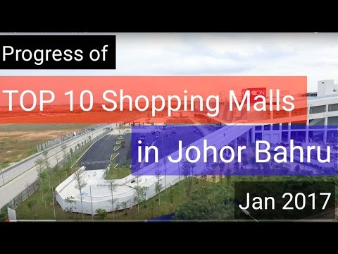 Progress Of Top 10 Shopping Malls In Johor Bahru - January 2017