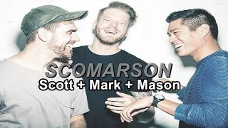 {SCOMARSON} - Scott Hoying + Mark & Mason