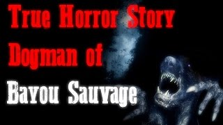 True Horror Story| Dogman of Bayou Sauvage Lousiana