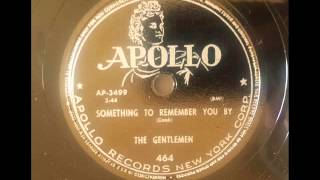 GENTLEMEN - SOMETHING TO REMEMBER YOU BY - APOLLO 464, 78 RPM!