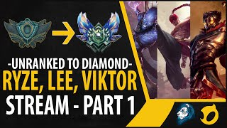 Unranked to Diamond - Ryze, Lee Sin, Viktor - Stream Part 1
