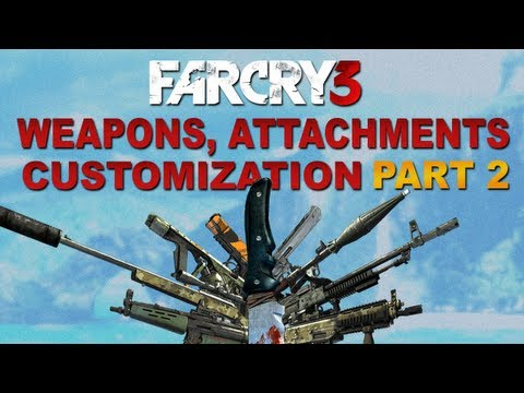Far Cry 3 - All Weapons, Attachments, Unlocks and Customization + Gameplay! PART 2