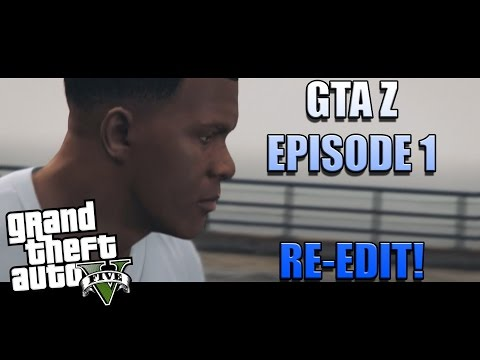 GTA Z - Zombie Apocalypse Ep.1 (Re-Edit)