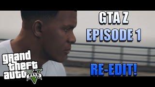 gTA Z - Zombie Apocalypse Ep.1 (Re-Edit)