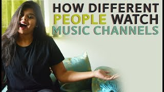 TYPES OF PEOPLE WHO WATCH MUSIC CHANNELS.