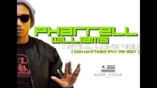 Pharrell Williams - I still love you (Don Martinez IFHY re-edit 2013)