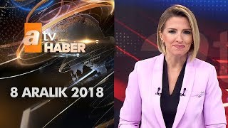Atv Ana Haber | 8 Aralık 2018