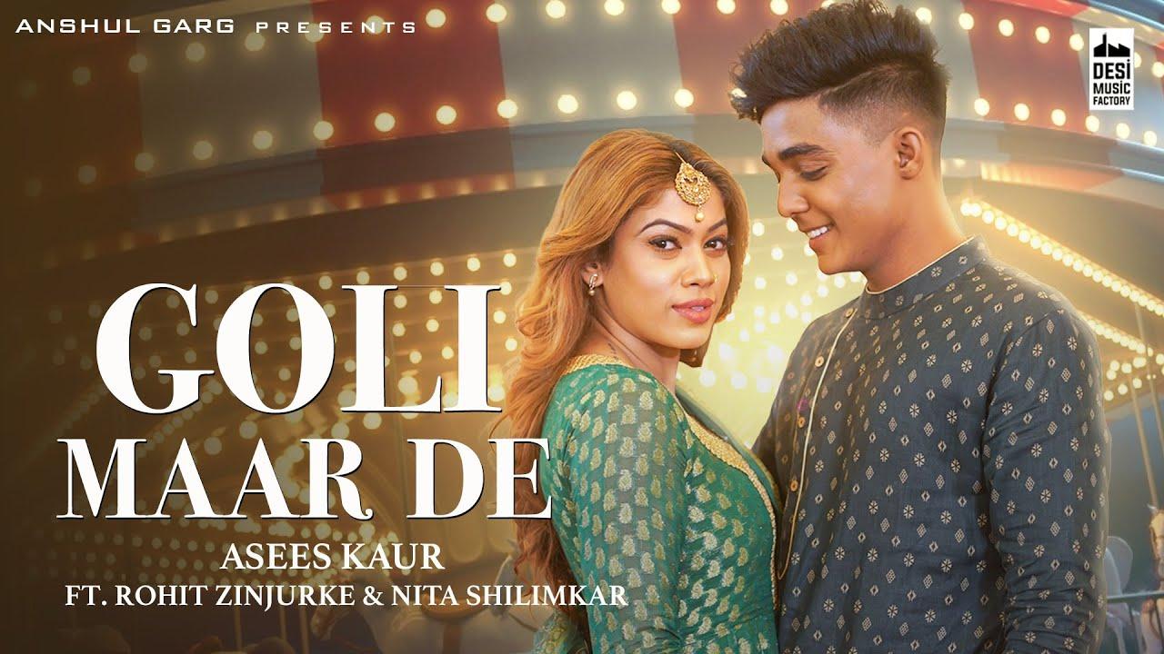 Download GOLI MAAR DE - Rohit Zinjurke & Nita Shilimkar   Asees Kaur   Anshul Garg  Rajat Nagpal Vicky Sandhu
