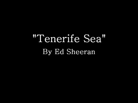 Tenerife Sea - Ed Sheeran (Lyrics)