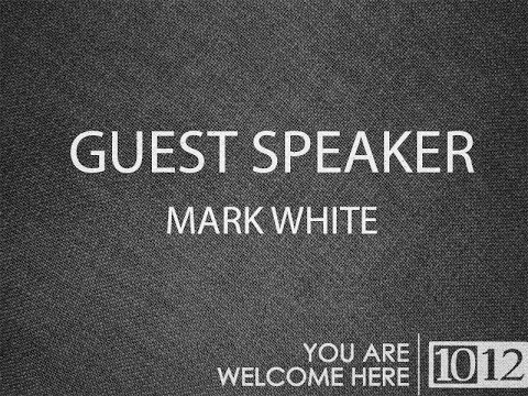 Guest Speaker - Mark White Week 1