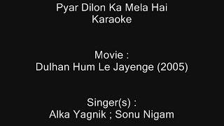 Pyar Dilon Ka Mela Hai - Karaoke - Dulhan Hum Le Jayenge (2005) - Alka Yagnik ; Sonu Nigam