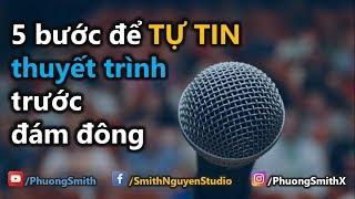 5 bước để TỰ TIN thuyết trình trước đám đông | Phuong Smith