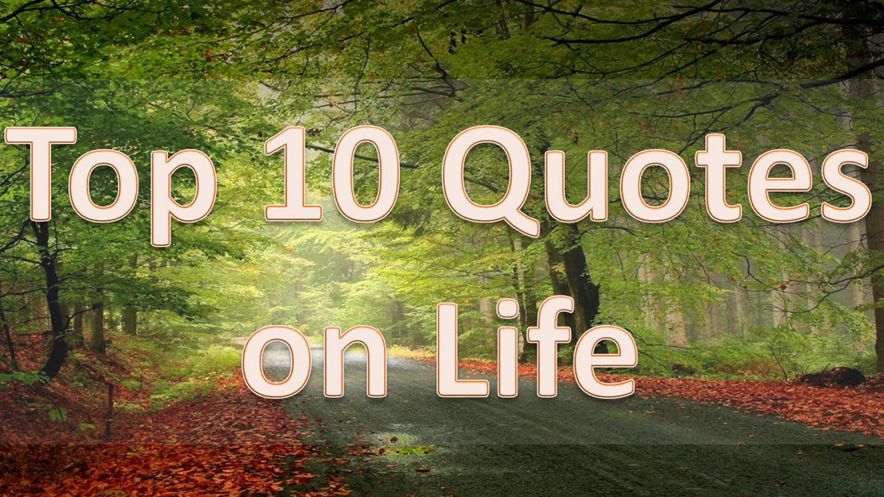 Top 10 quotes about life youtube