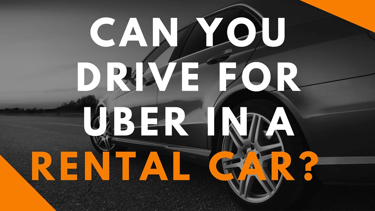 Can You Drive For Uber In A Rental Car?