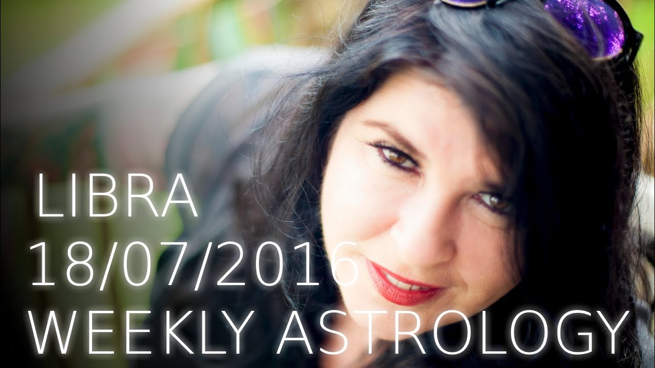 Libra Weekly Libra Weekly Astrology Forcast July 18th 2016 Youtube