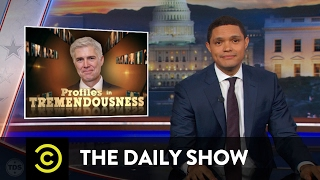 Profiles in Tremendousness - SCOTUS Nominee Neil Gorsuch: The Daily Show