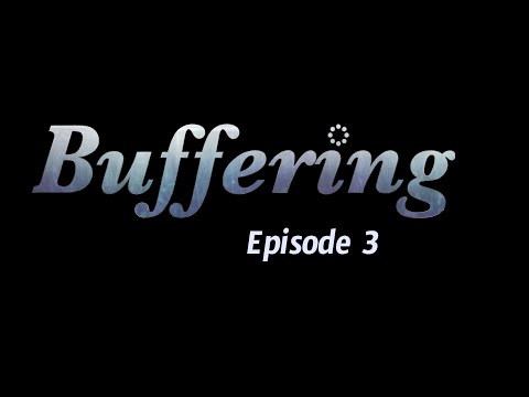 Buffering  The Webseries  Episode 3  Small Spaces, Felt Faces REMASTERED