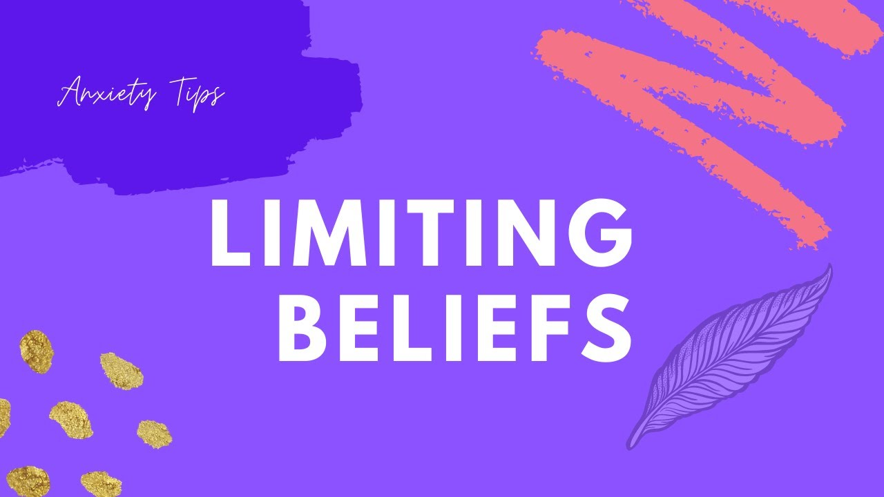 Anxiety Advice | Limiting Beliefs