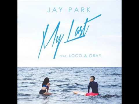 박재범 Jay Park - My Last (feat. 로꼬 Loco & Gray)