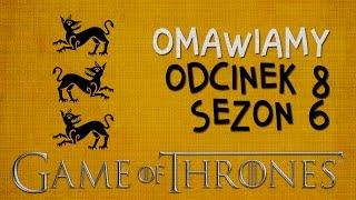 Gra o Tron: omawiamy odcinek 8 serii 6. NA SZYBKO + SPOILERY