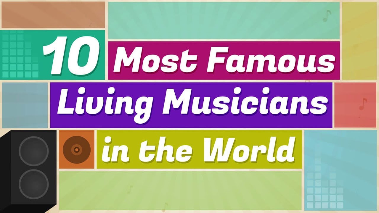 10 Most Famous (Living) Musicians in the World