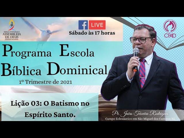 PROGRAMA ESCOLA BÍBLICA DOMINICAL | LIÇÃO 03 - 1º TRIMESTRE DE 2021 - PASTOR JAIRO TEIXEIRA.