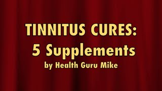 Tinnitus Cures: 5 Supplements To Cure Tinnitus