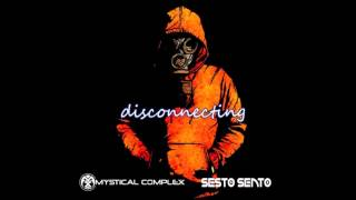 Sesto Sento - Disconnecting (Mystical Complex Remix)