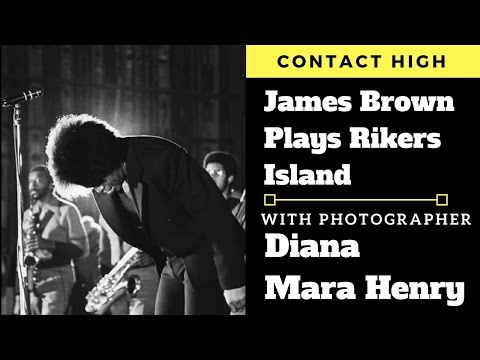 On The One: James Brown at Rikers Island 1973 with Photographer Diana Mara Henry