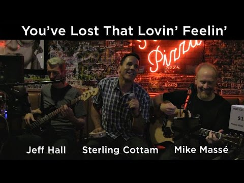 You've Lost That Lovin' Feelin' (Righteous Brothers cover) - Mike Massé, Sterling Cottam & Jeff Hall