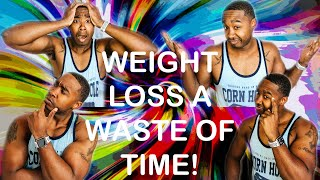 Why Losing Weight is a Waste of Time. (Fun Facts/Weight Loss Fat Loss Comparison)