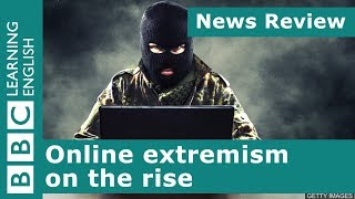 BBC News Review: Online extremism on the rise